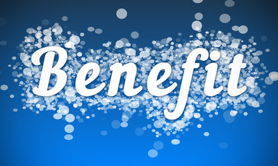 Benefit - white text written on blue bokeh effect background