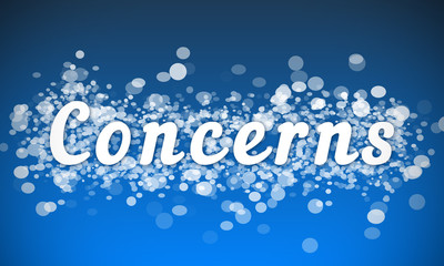 Concerns - white text written on blue bokeh effect background