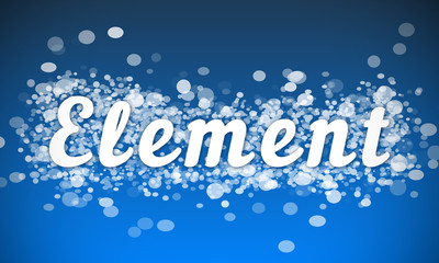Element - white text written on blue bokeh effect background