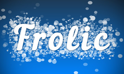 Frolic - white text written on blue bokeh effect background