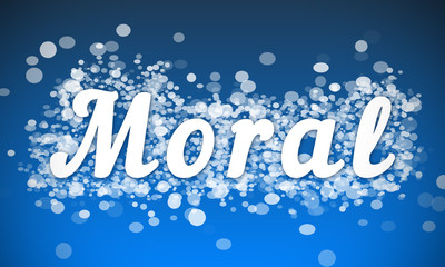 Moral - white text written on blue bokeh effect background