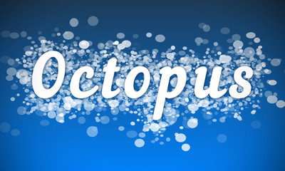 Octopus - white text written on blue bokeh effect background