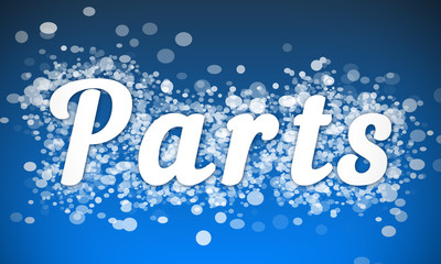 Parts - white text written on blue bokeh effect background