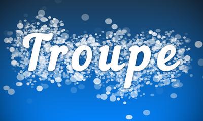 Troupe - white text written on blue bokeh effect background