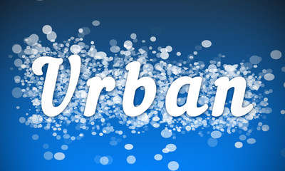 Urban - white text written on blue bokeh effect background