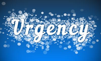 Urgency - white text written on blue bokeh effect background