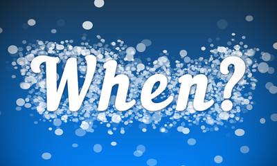 When? - white text written on blue bokeh effect background
