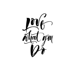 Love what you do card. Modern brush calligraphy. Vector illustration.
