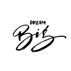 Dream big phrase. Hand drawn modern calligraphy. Vector lettering.