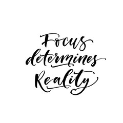 Focus determines reality phrase. Modern brush calligraphy. Vector illustration.