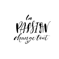 Passion changes everything phrase in French. Hand drawn modern brush vector calligraphy.