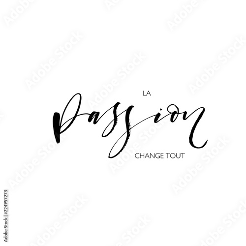Passion changes everything phrase in French  Hand drawn