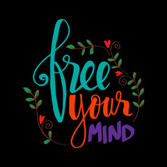 Free your mind. Hand lettering. Motivational quote.