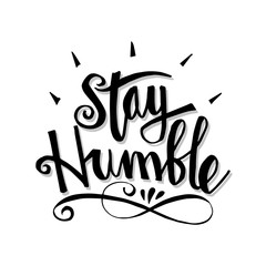 Stay humble. Hand drawn lettering. Motivational quote.