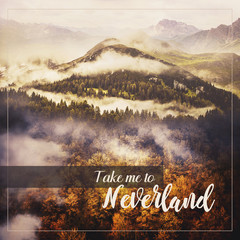 Photo Collage: Wilderness Landscape. Gold Leafy Trees, Green Hill with Coniferous Trees and Big Mountain. Misty Weather. Motivation Quote Take me to Neverland.