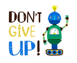 Kids t-shirt design with robot and Dont give up sign, vector illustration