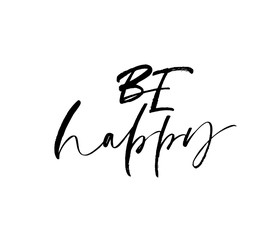 Be happy phrase handwritten with a calligraphic brush. Ink illustration. Modern brush calligraphy.