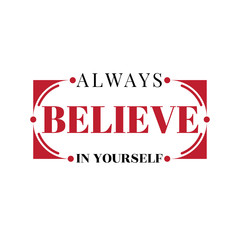 Slogan print with stylish picture. Text: Always believe in yourself