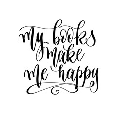 my books make me happy - hand lettering inscription text, motiva