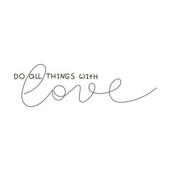 6717173 Do All Things With Love. Text for prints, designs, cards, clothes and tattoo. Badge tag icon.