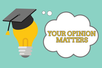 Word writing text Your Opinion Matters. Business concept for to Have your say Providing a Valuable Input to Improve.