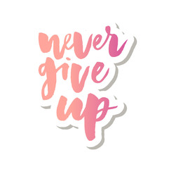 slogan Never Give Up phrase graphic vector Print Fashion lettering calligraphy