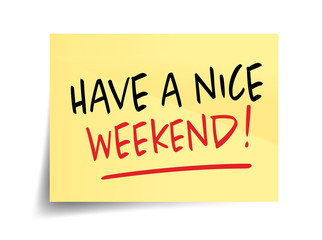 Have A Nice Weekend Photos Royalty Free Images Graphics Vectors