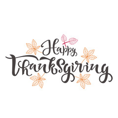 Happy thanksgiving text with leafs. Calligraphy, lettering design. Typography for greeting cards, posters, banners. Vector illustration