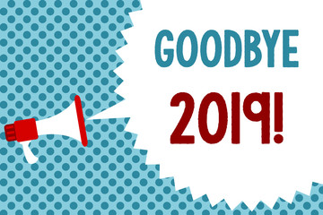 Text sign showing Goodbye 2019. Conceptual photo New Year Eve Milestone Last Month Celebration Transition Megaphone loudspeaker speech bubble message blue background halftone