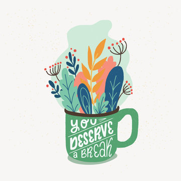 You Deserve A Break hand lettering and flat style cup of herbs