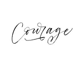 Courage hand drawn lettering. Ink illustration. Modern brush calligraphy.