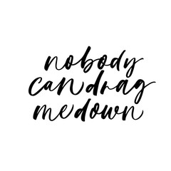 Nobody can drag me down phrase. Modern vector brush calligraphy.