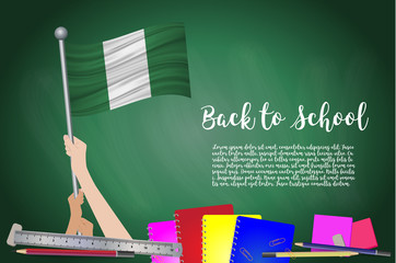 Vector flag of Nigeria on Black chalkboard background. Education Background with Hands Holding Up of Nigeria flag. Back to school with pencils, books, school items learning and childhood concept.