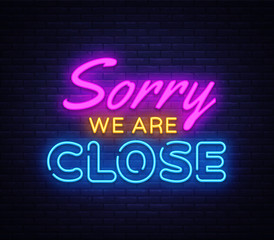 Sorry we are Close neon sign vector. Close Design template neon sign, light banner, neon signboard, nightly bright advertising, light inscription. Vector illustration