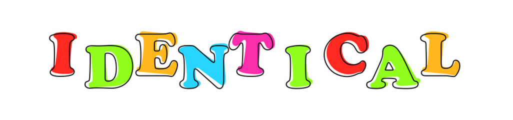 Identical - multicolored cartoon text on white background