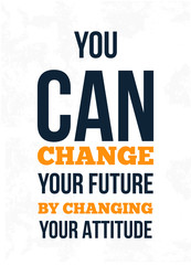 You Can Change Your Future By Changing Your Attitude. Inspiring Creative Motivation Quote. Vector Typography Banner.