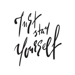Just stay yourself - simple inspire and motivational quote. Hand drawn beautiful lettering. Print for inspirational poster, t-shirt, bag, cups, card, flyer, sticker, badge. Elegant calligraphy sign
