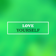 love yourself. Inspirational and motivation quote