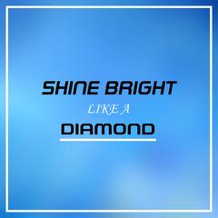 shine bright like a diamond. Inspirational and motivation quote