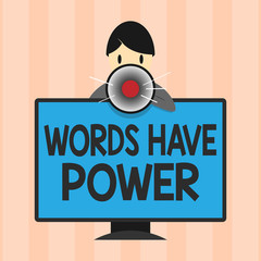 Text sign showing Words Have Power. Conceptual photo Energy Ability to heal help hinder humble and humiliate.