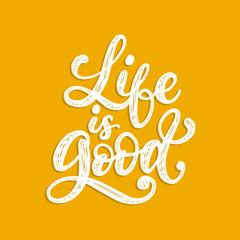 Life Is Good, handwritten phrase on yellow background.Vector inspirational quote.Hand lettering for poster,textile print