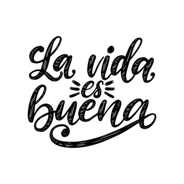 La Vida Es Buena translated from Spanish Life Is Good handwritten phrase on white background. Vector inspirational quote