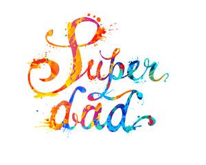 Super dad. Hand written words of splash paint