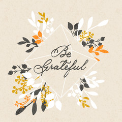vector thanksgiving day background with hand drawn words be grateful and floral design
