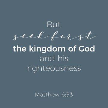 Biblical phrase from matthew gospel 6:33, but seek first the kingdom of god