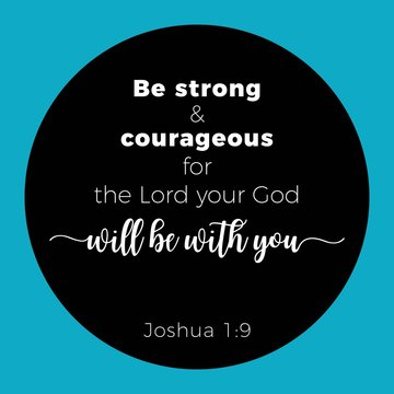 Biblical phrase from joshua 1:9, Be strong & courageous