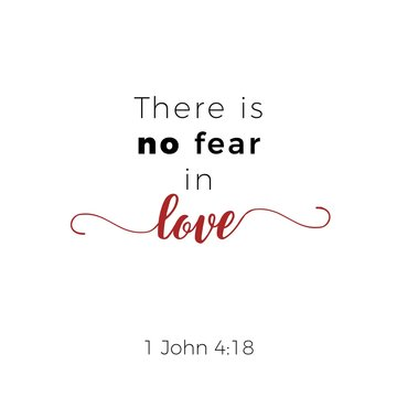 Biblical phrase from john gospel 4:18, there is no fear in love