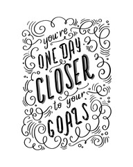 Motivational quote You're One Day Closer To You Goals. Vector hand drawn lettering.