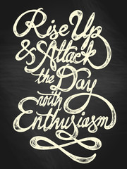 Rise up and attack the day with enthusiasm
