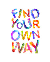 FIND YOUR OWN WAY. Vector inscription